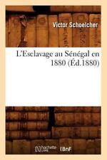 L'Esclavage Au Senegal En 1880 (Ed.1880) (Paperback or Softback)
