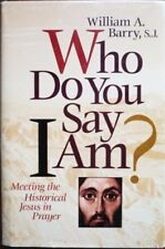 B00100LBN4 WHO DO YOU SAY I AM? Meeting the Historical Jesus in Prayer.