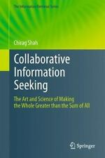 Collaborative Information Seeking : The Art and Science of Making the Whole...