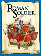 NEW - How to Be a Roman Soldier by MacDonald, Fiona