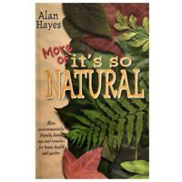 More of it's so Natural By Alan Hayes, Home Remedies For Common Ailments Book