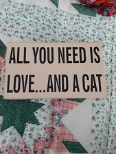 Freestanding Or Wall Plaque All You Need Is Love And A Cat