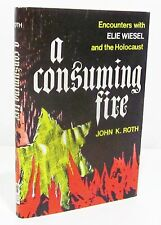 A CONSUMING FIRE Encounters with ELIE WIESEL and the HOLOCAUST - ROTH HCDJ