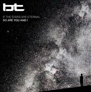 If the Stars Are Eternal So Are You and I by BT (CD, Jan-2013, Binary Acoustics)