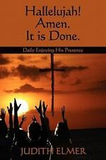 Hallelujah! Amen. It Is Done : Daily Enjoying His Presence by Judith Elmer...