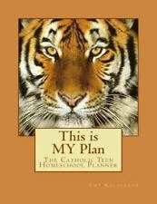 This Is MY Plan: This Is MY Plan : A Catholic Teen Homeschool Planner by Amy...