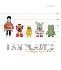 I am Plastic: The Designer Toy Explosion, Paul Budnitz, Good Condition Book, ISB