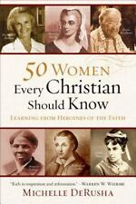 50 Women Every Christian Should Know : Learning from Heroines of the Faith by...