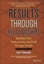 Results Through Relationships : Building Trust, Performance, and Profit...