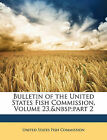 NEW Bulletin of the United States Fish Commission, Volume 23,part 2