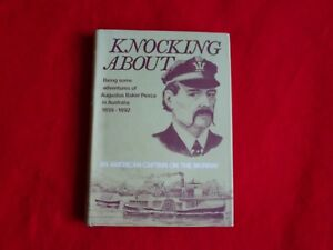 Knocking About: An American Captain On The Murray By Augustus Baker Peirce, 1984