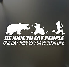 Be nice to fat people someday they may save your life funny sticker Funny JDM