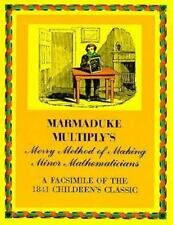 Marmaduke Multiply's Merry Method of Making Minor Mathematicians: A Facsimile of