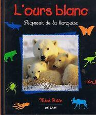 L'Ours Blanc * Mini Patte * Ed Milan * doc animaux lecteur débutant banquise