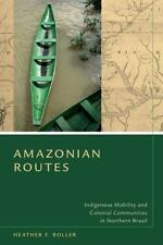 Amazonian Routes : Indigenous Mobility and Colonial Communities in Northern...