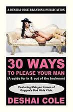 30 Ways to Please Your Man: A guide for in and out of the bedroom by DeShai Cole