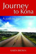 Journey to Kona: A Path to True Potential (Paperback or Softback)