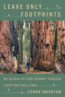 Leave Only Footprints: My Acadia-to-Zion Journey... HARDCOVER 2020 by Conor K...