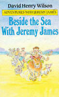 Beside The Sea With Jeremy James (Piccolo Books), Wilson, David Henry, Very Good
