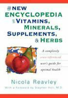New Encyclopedia of Vitamins, Minerals, Supplements and Herbs : A Completely Cro