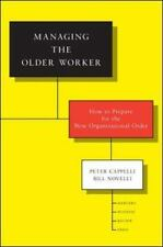 Managing the Older Worker : How to Prepare for the New Organizational Order...