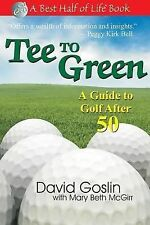 Tee to Green: A Guide to Golf After 50 (The Best Half of Life)
