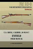 U.S. Rifle, Caliber .30 M1917 Enfield: FM 23-6, Brand New, Free shipping in t...