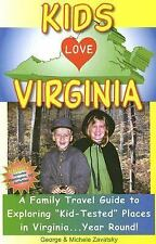 "Kids Love Virginia: A Family Travel Guide to Exploring ""Kid-Tested"" Places in Vi"