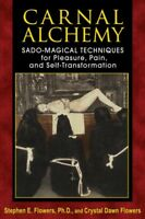 Carnal Alchemy : Sado-Magical Techniques for Pleasure, Pain, and Self-Transfo...
