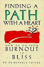 Finding a Path with a Heart: How to Go from Burnout to Bliss