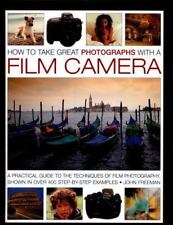 How to Take Great Photographs with a Film Camera : A Practical Guide to the Tec…