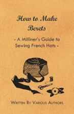 How to Make Berets - A Milliner's Guide to Sewing French Hats (Paperback or Soft