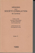 MEMOIRES DE LA SOCIETE D'EMULATION DE CAMBRAI TOME C 1989. 304 pages.