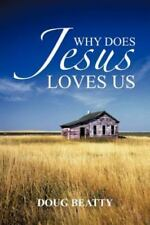 Why Does Jesus Loves Us by Doug Beatty (2012, Paperback)