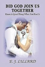 Did God Join Us Together : Know A Good Thing When You Find It by E. J....