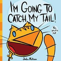 I'm Going to Catch My Tail! by Matison, Jimbo , Hardcover