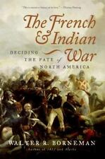 The French and Indian War: Deciding the Fate of North America, Borneman, Walter