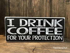 I Drink Coffee For Your Protection wood Sign 3.5X8 inches, Made In Usa