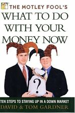 The Motley Fools What to Do with Your Money Now: