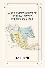 A. C. Pickett's Private Journal of the U. S.-Mexican War by Jo Blatti and...