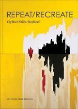 Repeat, Recreate : Clyfford Still's Replicas by Clyfford Still
