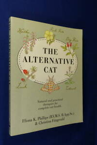THE ALTERNATIVE CAT Ffiona Phillips NATURAL THERAPIES FOR COMPLETE CAT HEALTH