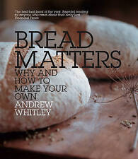 Bread Matters: Why and How to Make Your Own, Andrew Whitley, New Book