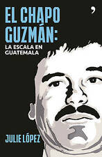 NEW El chapo Guzmán. La escala en Guatemala (Spanish Edition) by Julie López