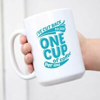 Hilarious Ceramic Coffee Cup -ReadsI've Cut Back to Just One Cup of Coffee Per