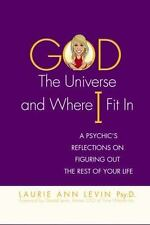 God, the Universe, and Where I Fit In : A Psychic's Reflections on Figuring Out…