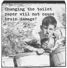 """"""" CHANGING THE TOILET PAPER- NOT CAUSE BRAIN DAMAGE """" Box Sign PBK"""