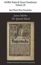 James Mabbe, 'The Spanish Bawd' (Mhra Tudor & Stuart Translations) by Mabbe, Ja