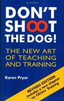Don't Shoot The Dog The New Art of Teaching and Training by Karen Pryor Pape