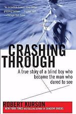 Crashing Through: The Extraordinary True Story of the Man Who Dared to See by Ro